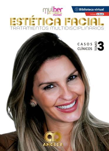 Estética Facial Tratamientos multidisciplinarios. Casos clínicos, tomo 3