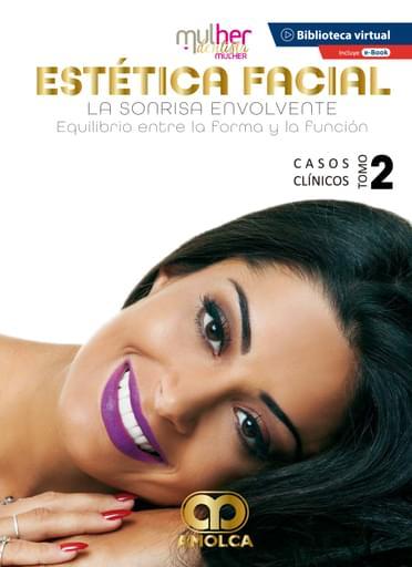 Estética facial. La sonrisa envolvente. Equilibrio entre la forma y la función. Casos clínicos, tomo 2