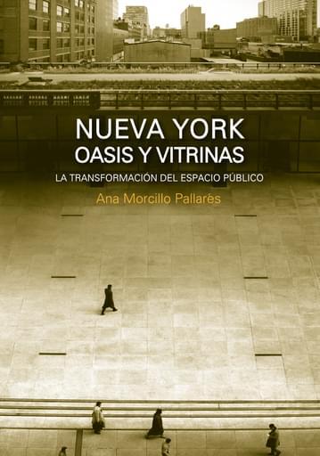 Nueva York, Oasis y Vitrinas. La Transformación del Espacio Público