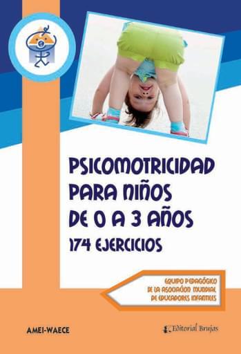 Psicomotricidad para Niños de 0 a 3 Años. 174 Ejercicios