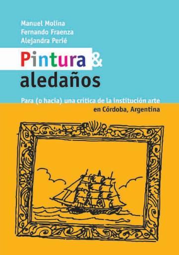 Pintura y aledaños. Para, o hacia, una crítica de la institución arte en Córdoba