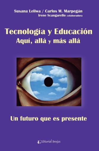 Tecnología y Educación. Aquí, allá y más allá. Un futuro que es presente