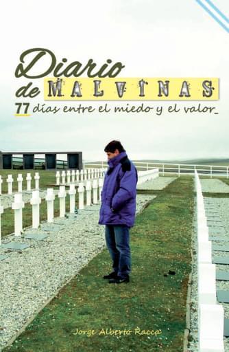 Diario de Malvinas 77 días entre el miedo y el valor