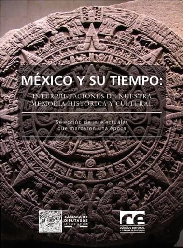 México y su tiempo: interpretaciones de nuestra Memoria histórica y cultural