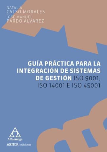 Guía práctica para la integración de sistemas de gestión ISO 9001, ISO 14001 e ISO 45001