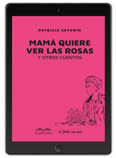 Mama Quiere Ver Las Rosas, y otros cuentos