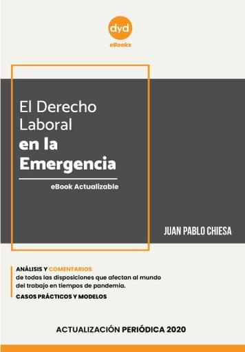 El Derecho Laboral en la Emergencia - Juan Pablo Chiesa - ACTUALIZACIÓ 21/7