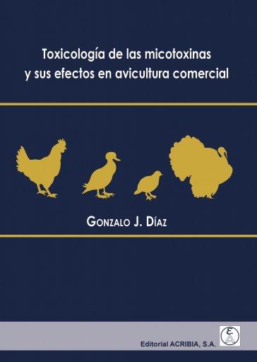 Toxicología de las micotoxinas y sus efectos en avicultura comercial