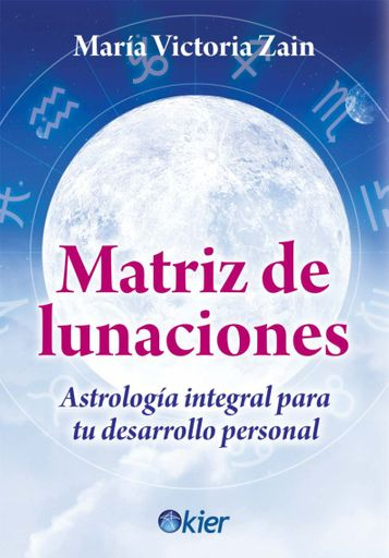Matriz de lunaciones. Astrología integral para tu desarrollo personal.