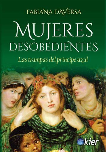 Mujeres desobedientes. Las trampas del príncipe azul.
