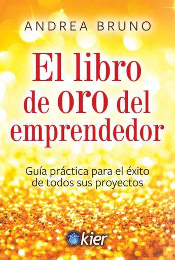 El Libro de Oro del Emprendedor. Guía práctica para el éxito de todos sus proyectos.