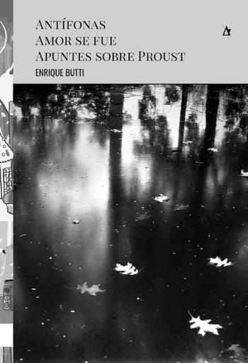 Antífonas - Amor se fue - Apuntes sobre Proust