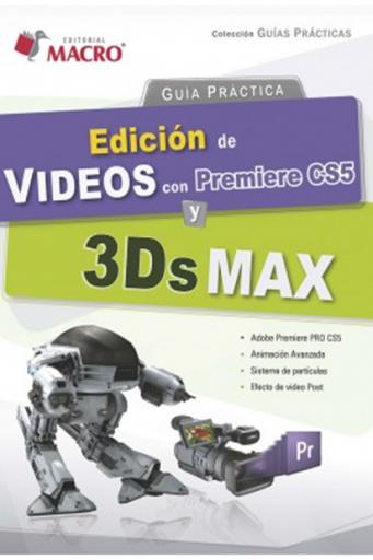 G. P. Edición de videos con Premiere CS5 y 3DS MAX