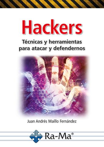 Hackers. Técnicas y Herramientas para atacar y defendernos.