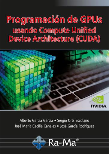 Programación de GPUs. Usando Compute Unified Device Architecture (CUDA)