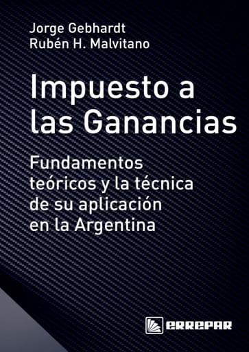 Impuesto a las Ganancias - Fundamentos teóricos y la técnica de su aplicación en la Argentina
