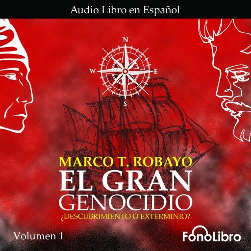 El Gran Genocidio. ¿Descubrimiento o Exterminio? Volumen 1