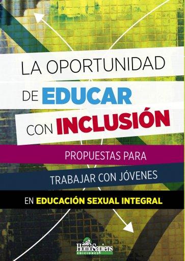 La oportunidad de educar con inclusión. Propuestas para trabajar con jóvenes en Educación Sexual Integral