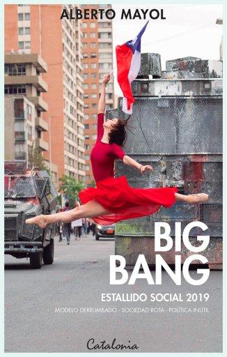 Big bang. Estallido social 2019: Modelo derrumbado - sociedad rota - política inútil