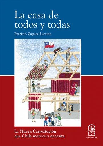 La casa de todos y todas: La Nueva Constitución que Chile merece y necesita
