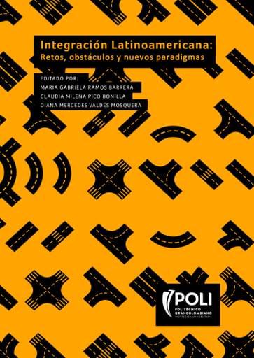 Integración latinoamericana: Retos, obstáculos y nuevos paradigmas