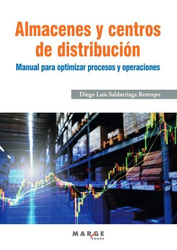 Almacenes y centros de distribución. Manual para optimizar procesos y operaciones