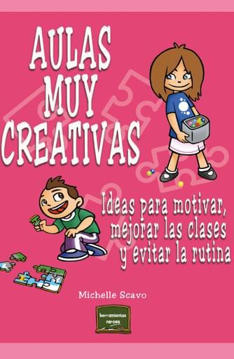 Aulas muy creativas. Ideas para motivar, mejorar las clases y evitar la rutina