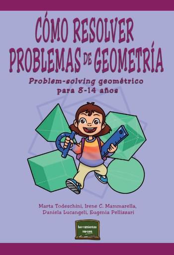 Cómo resolver problemas de Geometría. Problem-solving geométrico para 8-14 años