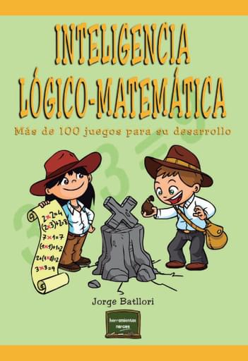 Inteligencia lógico-matemática. Más de 100 juegos para desarrollarla