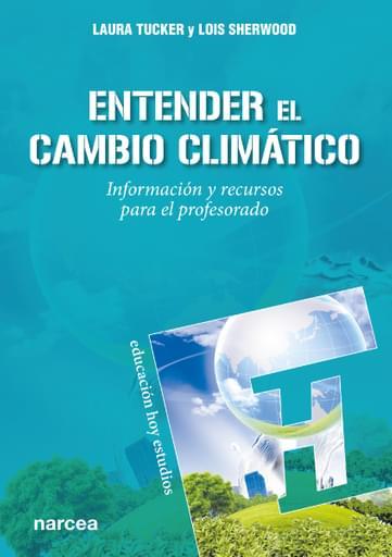 Entender el cambio climático. Información y recursos para el profesorado