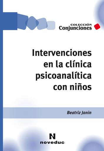 Intervenciones en la clínica psicoanalítica con niños, de Beatriz Janin