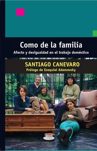 COMO DE LA FAMILIA. Afecto y desigualdad en el trabajo doméstico