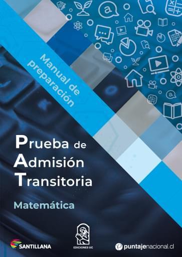 Manuales de preparación Prueba de Admisión Transitoria (PAT). Matemática