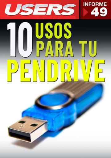 49 Informe USERS - 10 Usos para tu Pendrive