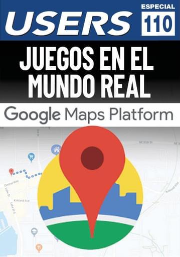 110 Informe USERS Juegos en el Mundo Real Google Maps Platform