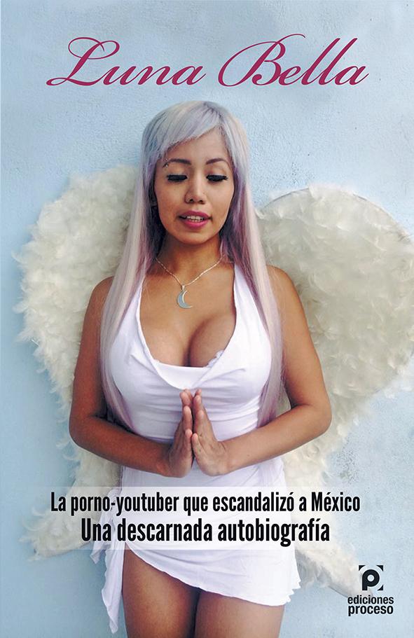 Luna Bella • La porno-youtuber que escandalizó a México. Una descarnada autobiografía