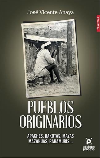 Pueblos originarios: Apaches, Dakotas, Mayas, Mazahuas, Raramuris...