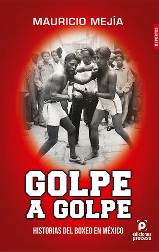 Golpe a golpe, historias de boxeo en México