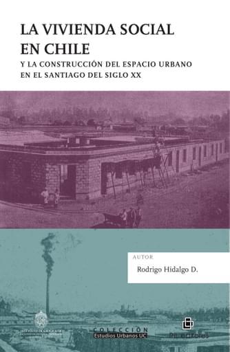 La vivienda social en Chile y la construcción del espacio urbano en el Santiago del siglo XX