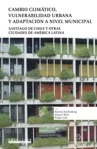 Cambio climático, vulnerabilidad urbana y adaptación a nivel municipal: Santiago de Chile y otras ciudades de América Latina