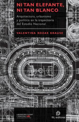 Ni tan elefante, ni tan blanco: arquitectura, urbanismo y política en la trayectoria del Estadio Nacional