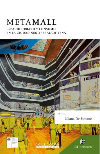 Metamall: espacio urbano y consumo en la ciudad neoliberal chilena